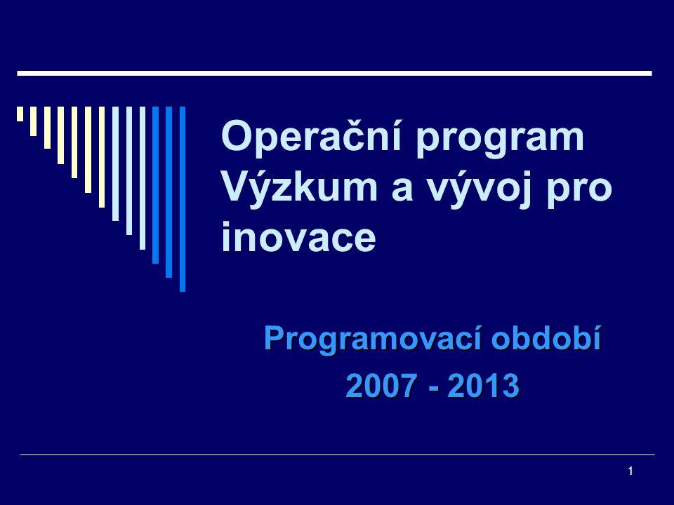 1 Operační program Výzkum a vývoj pro inovace Programovací období 2007 - 2013