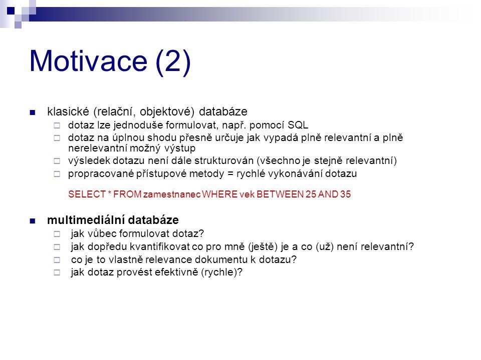 Motivace (2) klasické (relační, objektové) databáze  dotaz lze jednoduše formulovat, např. pomocí SQL  dotaz na úplnou shodu přesně určuje jak vypad