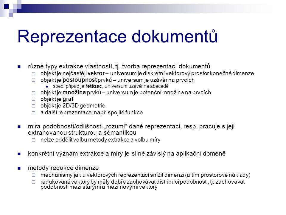 Reprezentace dokumentů různé typy extrakce vlastností, tj. tvorba reprezentací dokumentů  objekt je nejčastěji vektor – universum je diskrétní vektor