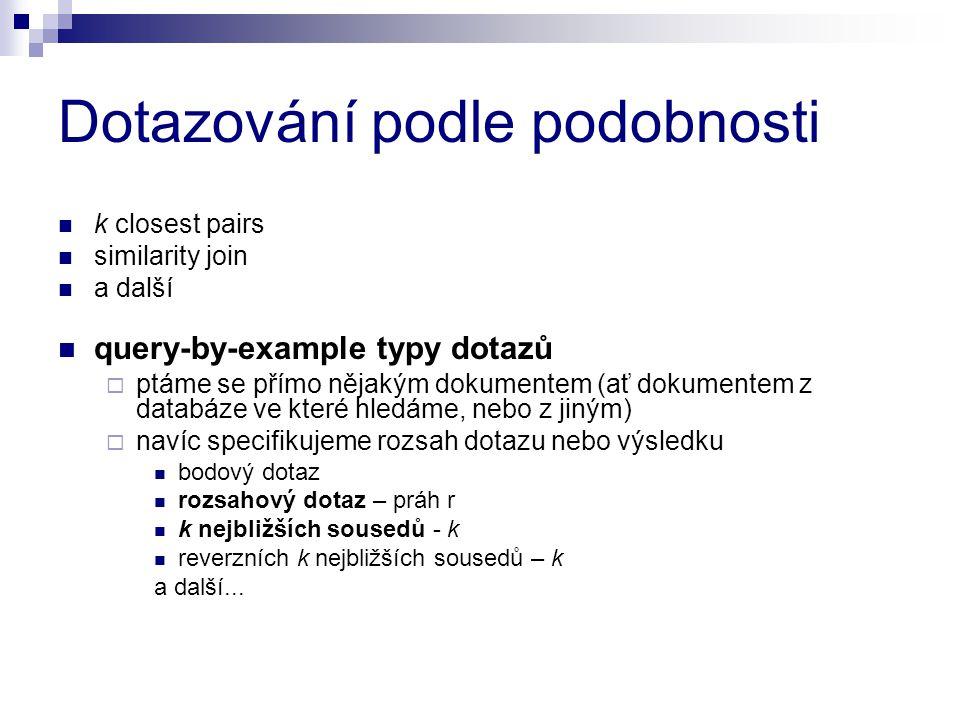 Dotazování podle podobnosti k closest pairs similarity join a další query-by-example typy dotazů  ptáme se přímo nějakým dokumentem (ať dokumentem z