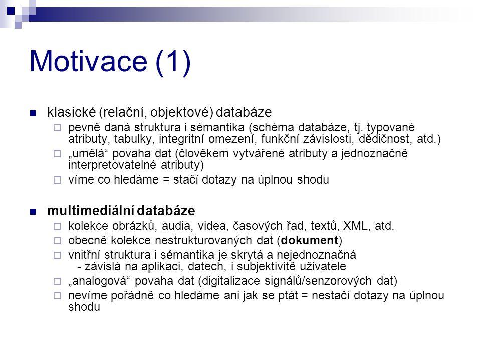 Motivace (1) klasické (relační, objektové) databáze  pevně daná struktura i sémantika (schéma databáze, tj. typované atributy, tabulky, integritní om