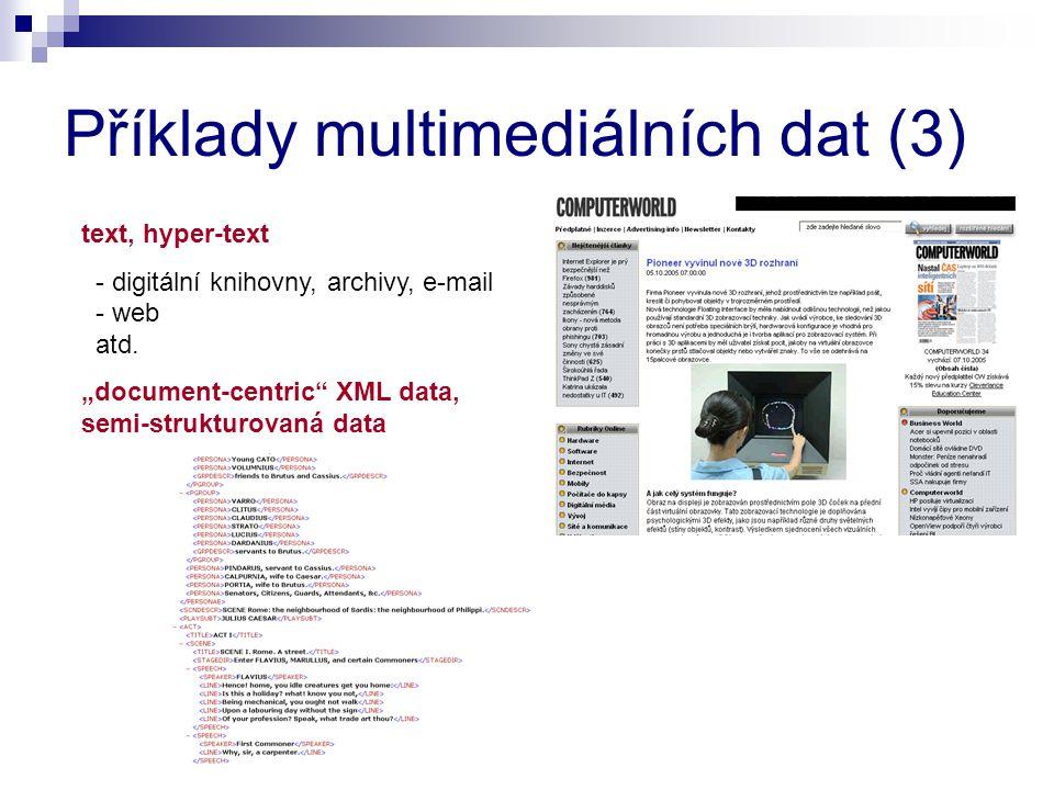"""Příklady multimediálních dat (3) text, hyper-text - digitální knihovny, archivy, e-mail - web atd. """"document-centric"""" XML data, semi-strukturovaná dat"""
