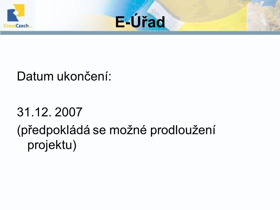 E-Úřad Datum ukončení: 31.12. 2007 (předpokládá se možné prodloužení projektu)