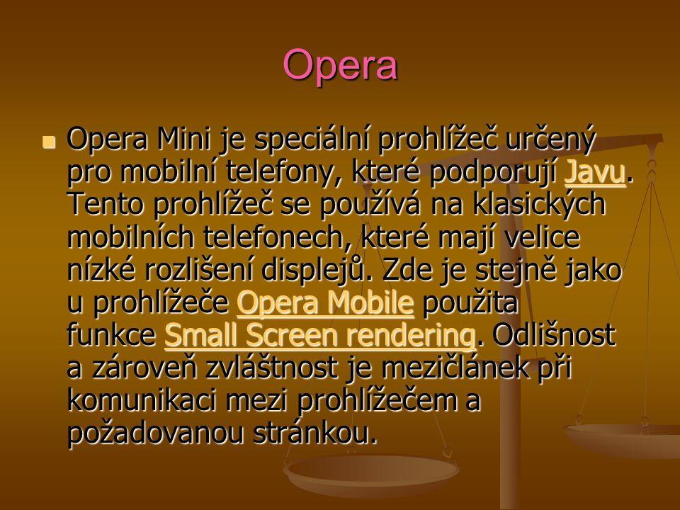 Opera Opera Mini je speciální prohlížeč určený pro mobilní telefony, které podporují Javu. Tento prohlížeč se používá na klasických mobilních telefone