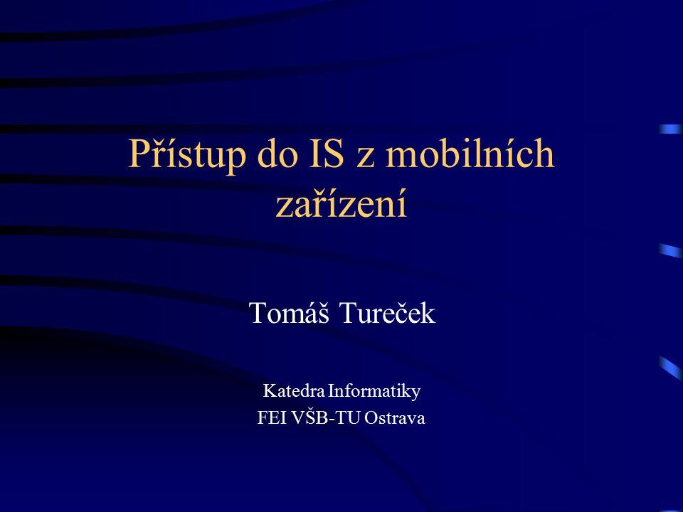 Přístup do IS z mobilních zařízení Tomáš Tureček Katedra Informatiky FEI VŠB-TU Ostrava
