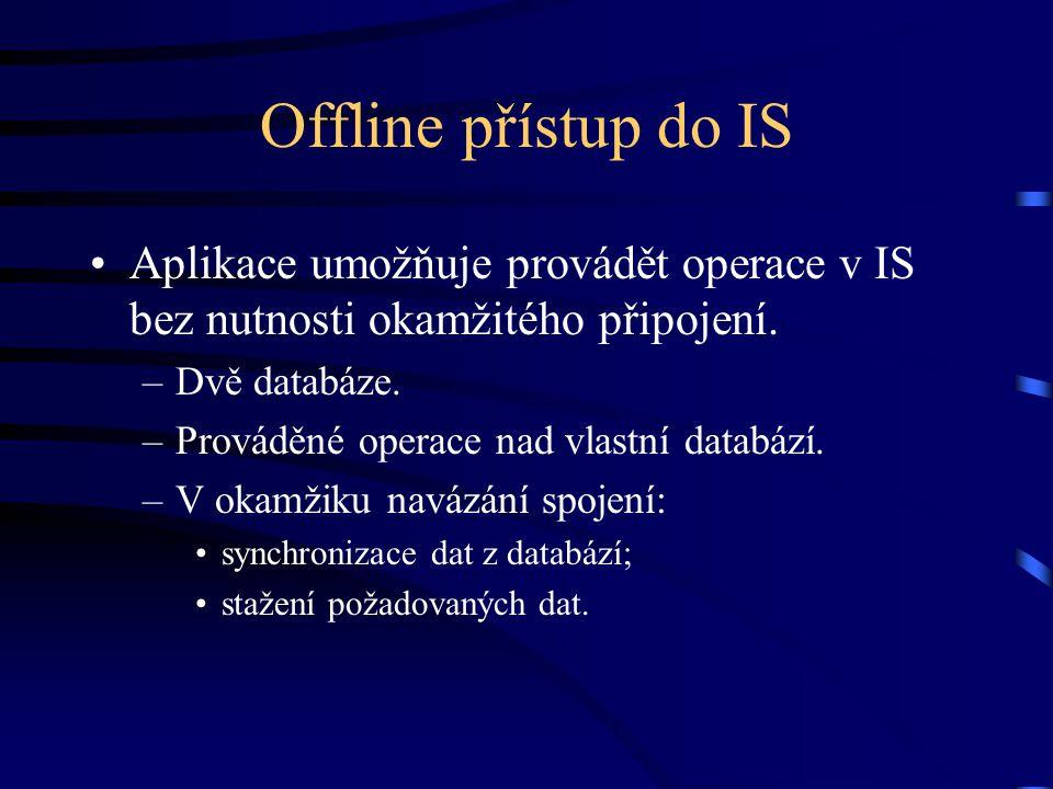 Offline přístup do IS Aplikace umožňuje provádět operace v IS bez nutnosti okamžitého připojení.