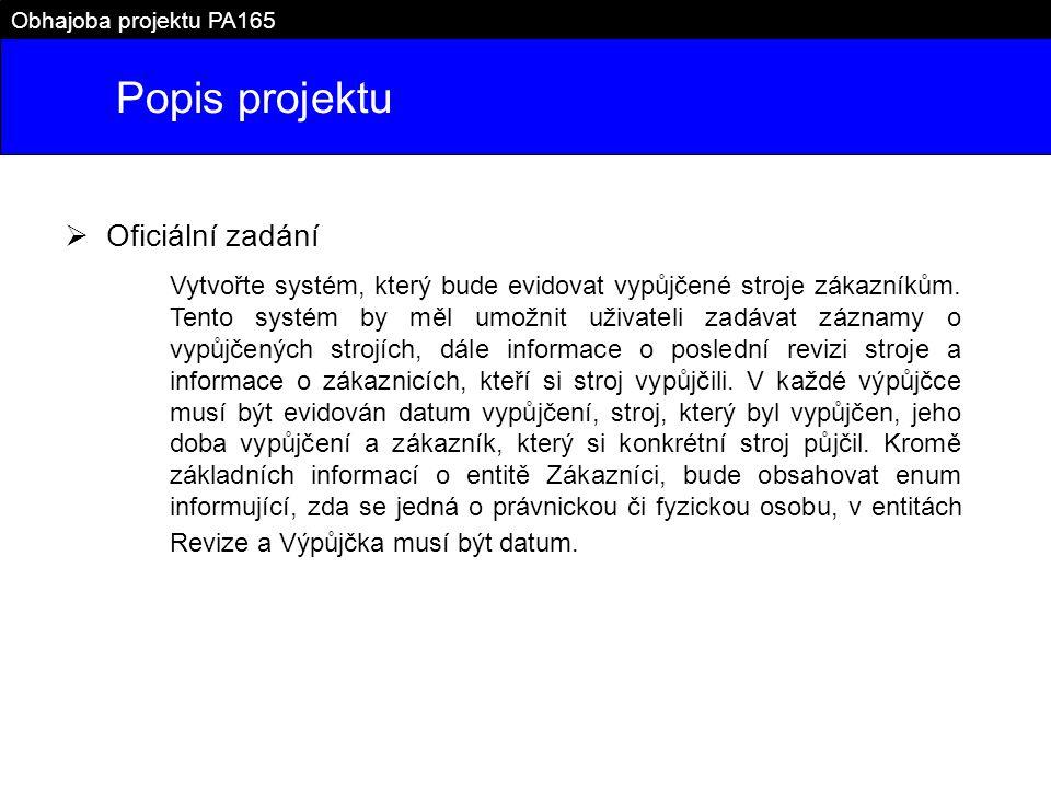 Popis projektu Obhajoba projektu PA165  Oficiální zadání Vytvořte systém, který bude evidovat vypůjčené stroje zákazníkům. Tento systém by měl umožni