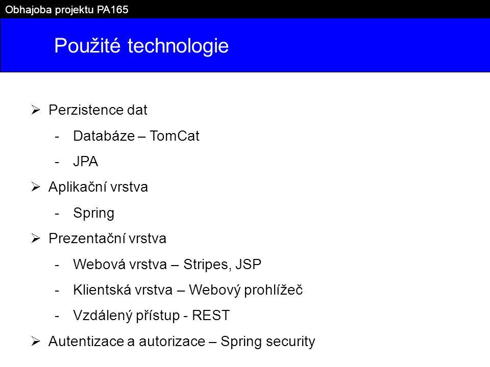 Použité technologie Obhajoba projektu PA165  Perzistence dat -Databáze – TomCat -JPA  Aplikační vrstva -Spring  Prezentační vrstva -Webová vrstva – Stripes, JSP -Klientská vrstva – Webový prohlížeč -Vzdálený přístup - REST  Autentizace a autorizace – Spring security