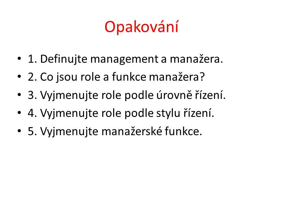 Opakování 1.Definujte management a manažera. 2. Co jsou role a funkce manažera.