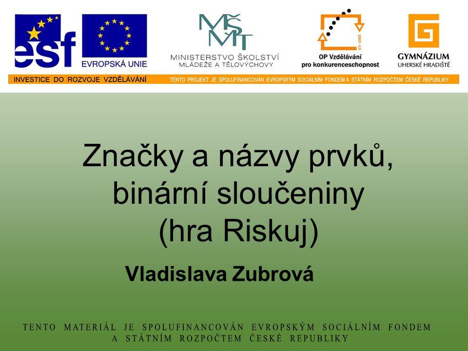 Vladislava Zubrová Značky a názvy prvků, binární sloučeniny (hra Riskuj)
