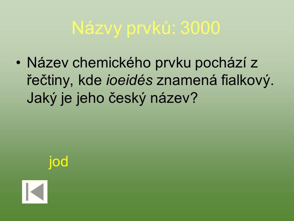 Názvy prvků: 3000 Název chemického prvku pochází z řečtiny, kde ioeidés znamená fialkový. Jaký je jeho český název? jod