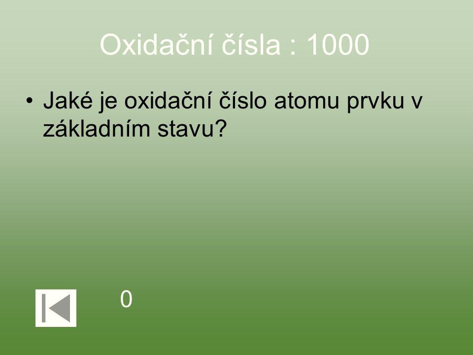 Oxidační čísla : 1000 Jaké je oxidační číslo atomu prvku v základním stavu? 0