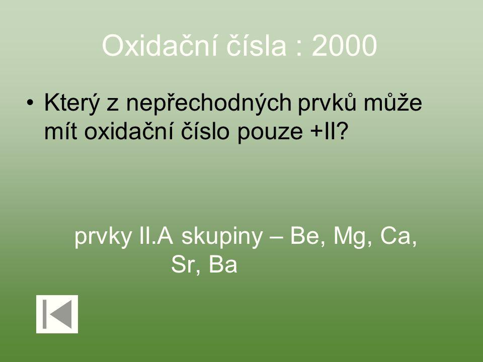 Oxidační čísla : 2000 Který z nepřechodných prvků může mít oxidační číslo pouze +II? prvky II.A skupiny – Be, Mg, Ca, Sr, Ba