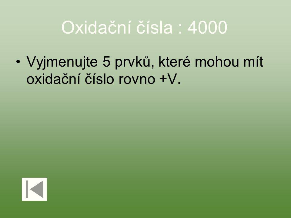 Oxidační čísla : 4000 Vyjmenujte 5 prvků, které mohou mít oxidační číslo rovno +V.