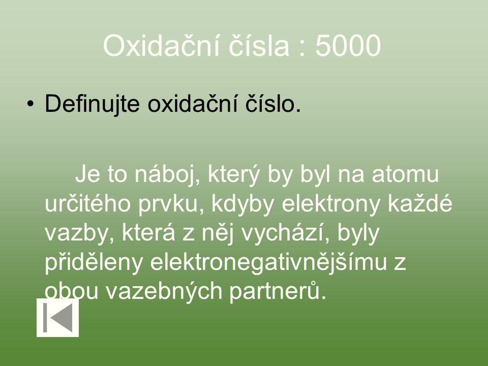Oxidační čísla : 5000 Definujte oxidační číslo. Je to náboj, který by byl na atomu určitého prvku, kdyby elektrony každé vazby, která z něj vychází, b