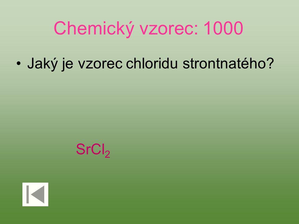 Chemický vzorec: 1000 Jaký je vzorec chloridu strontnatého? SrCl 2