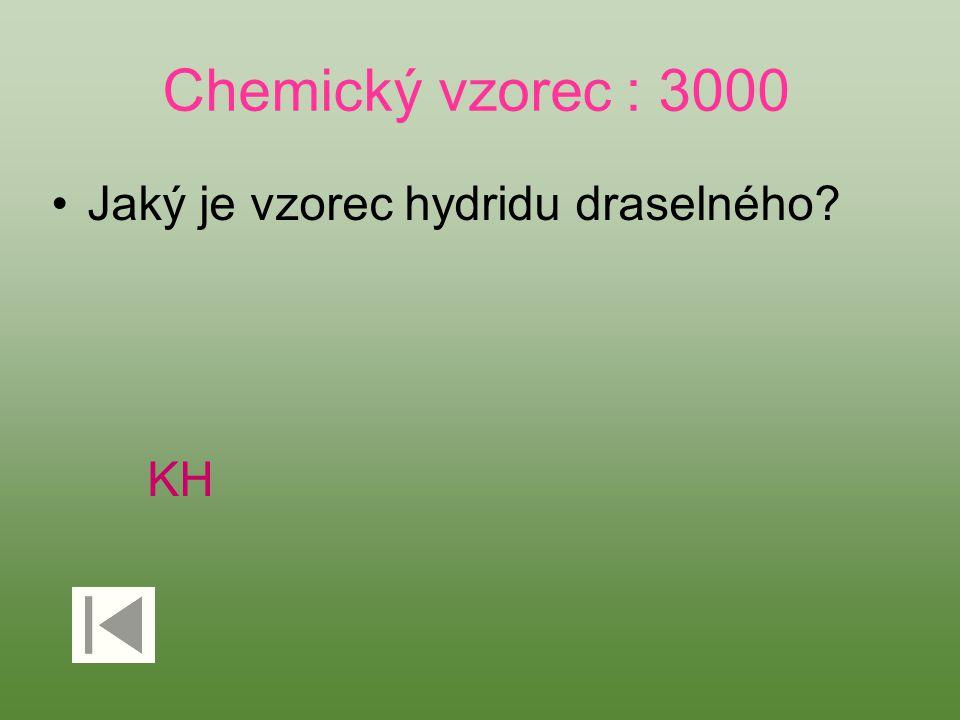 Chemický vzorec : 3000 Jaký je vzorec hydridu draselného? KH