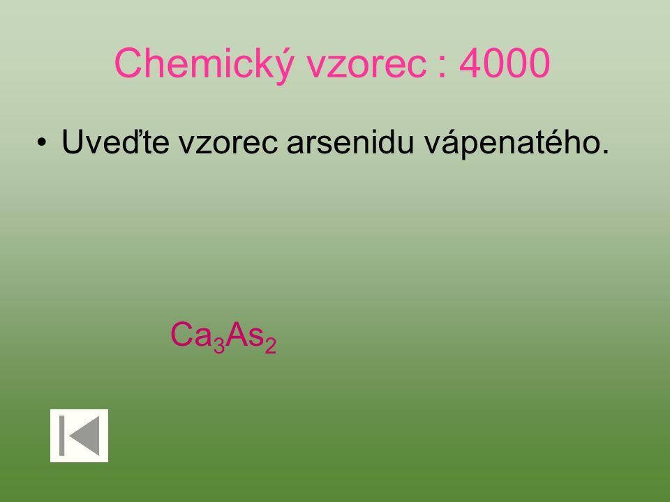Chemický vzorec : 4000 Uveďte vzorec arsenidu vápenatého. Ca 3 As 2