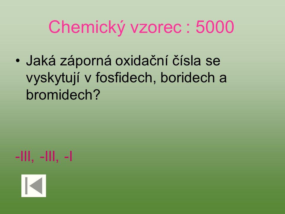 Chemický vzorec : 5000 Jaká záporná oxidační čísla se vyskytují v fosfidech, boridech a bromidech? -III, -III, -I