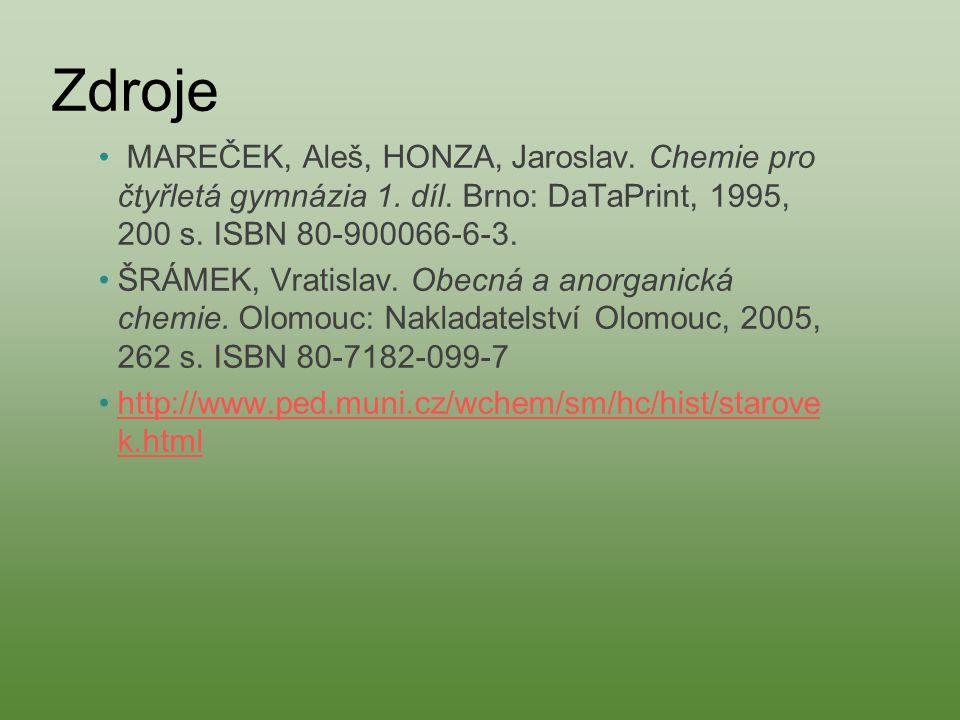 Zdroje MAREČEK, Aleš, HONZA, Jaroslav. Chemie pro čtyřletá gymnázia 1. díl. Brno: DaTaPrint, 1995, 200 s. ISBN 80-900066-6-3. ŠRÁMEK, Vratislav. Obecn