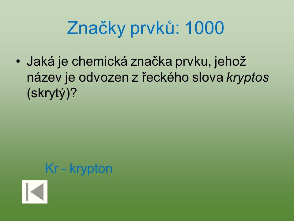 Značky prvků: 1000 Jaká je chemická značka prvku, jehož název je odvozen z řeckého slova kryptos (skrytý)? Kr - krypton