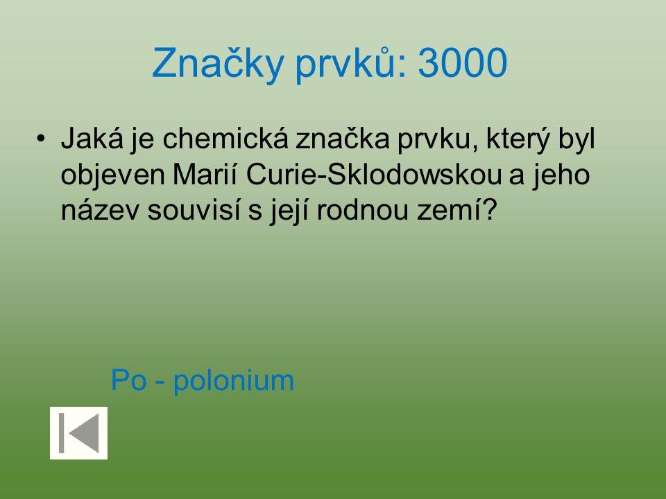 Značky prvků: 3000 Jaká je chemická značka prvku, který byl objeven Marií Curie-Sklodowskou a jeho název souvisí s její rodnou zemí? Po - polonium