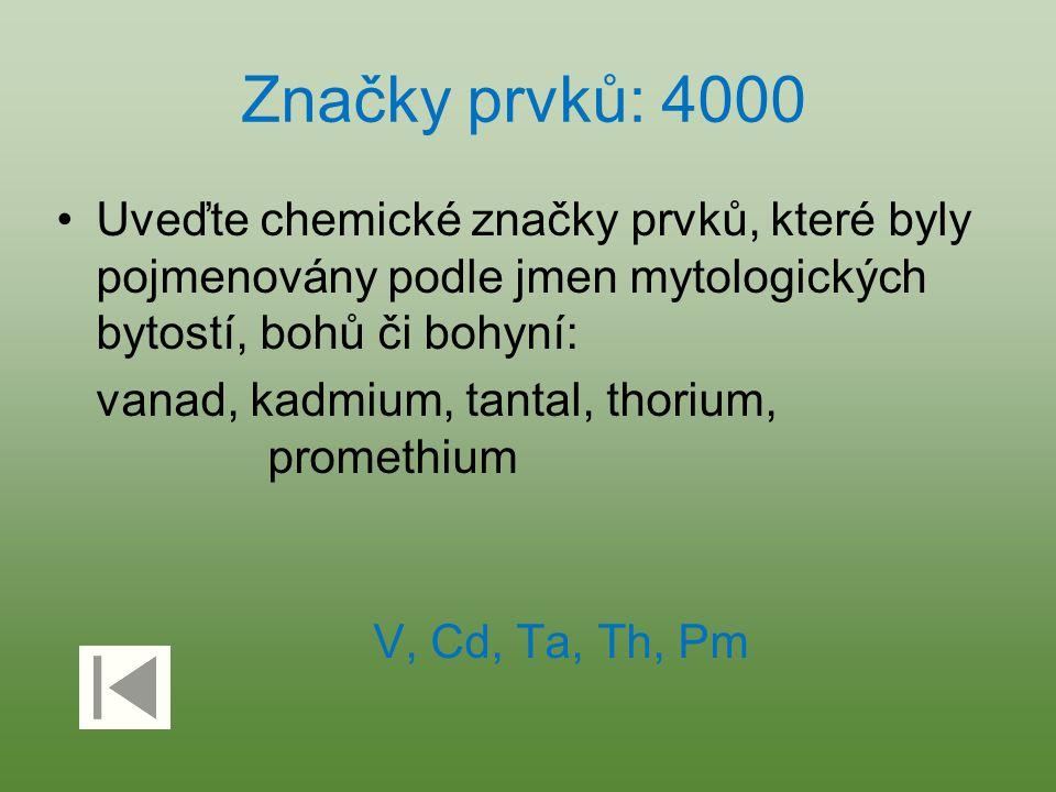 Značky prvků: 4000 Uveďte chemické značky prvků, které byly pojmenovány podle jmen mytologických bytostí, bohů či bohyní: vanad, kadmium, tantal, thor