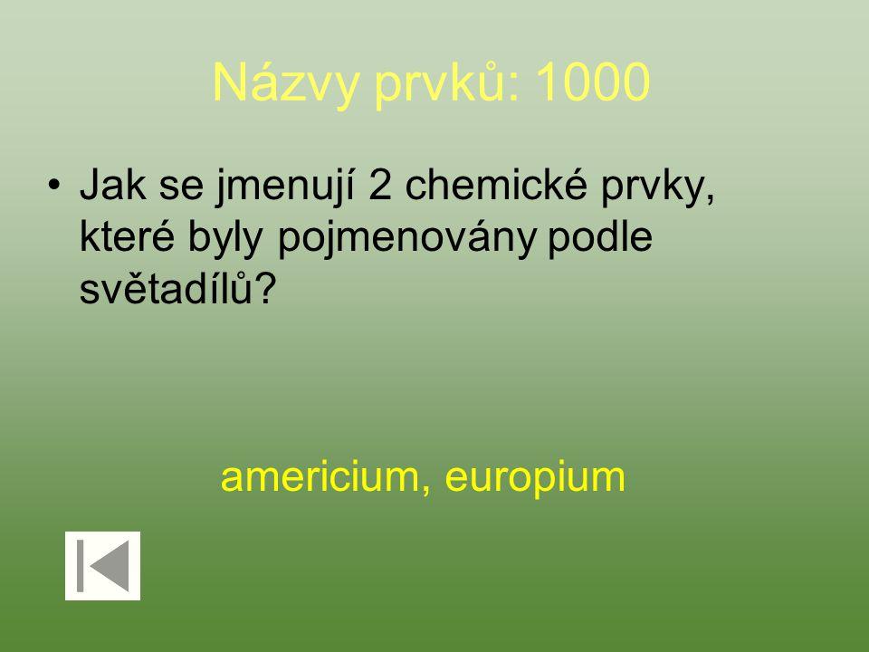 Názvy prvků: 1000 Jak se jmenují 2 chemické prvky, které byly pojmenovány podle světadílů? americium, europium