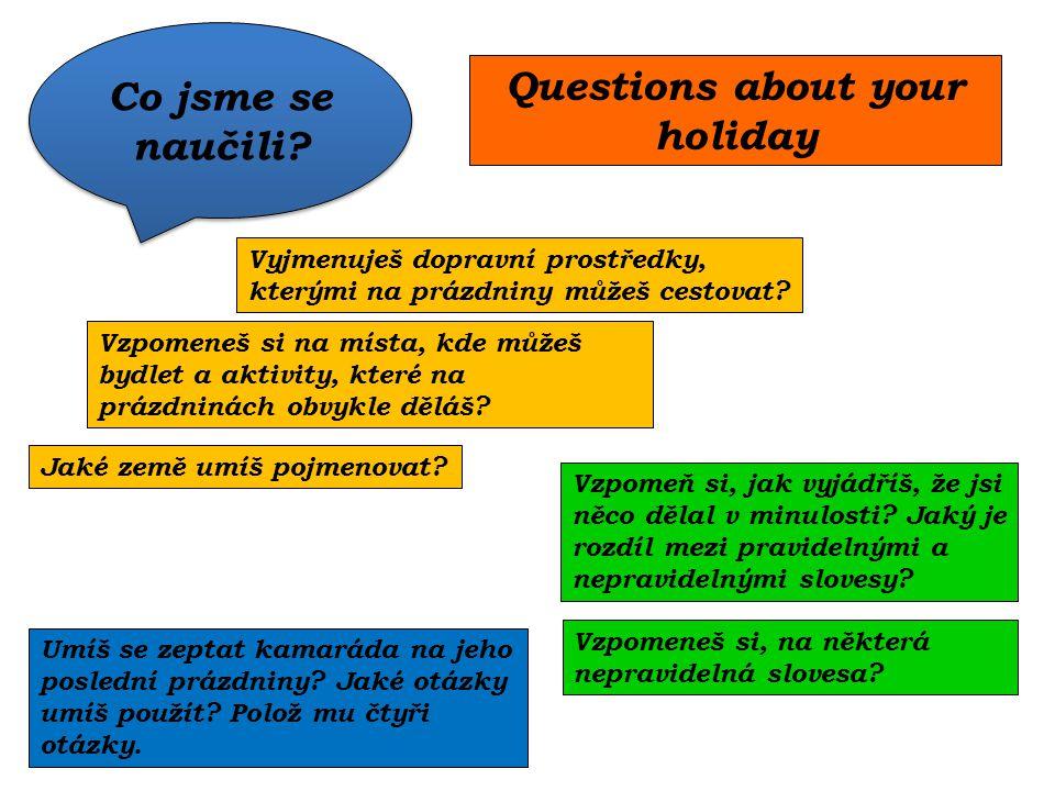 Vyjmenuješ dopravní prostředky, kterými na prázdniny můžeš cestovat? Umíš se zeptat kamaráda na jeho poslední prázdniny? Jaké otázky umíš použít? Polo