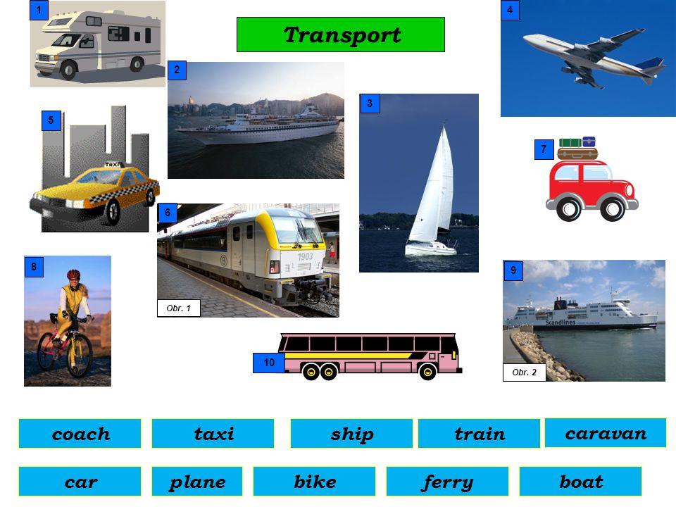 Transport planeferry Obr. 1 boat shiptaxitraincoach bikecar Obr. 2 1 5 2 3 4 7 9 10 8 6 caravan