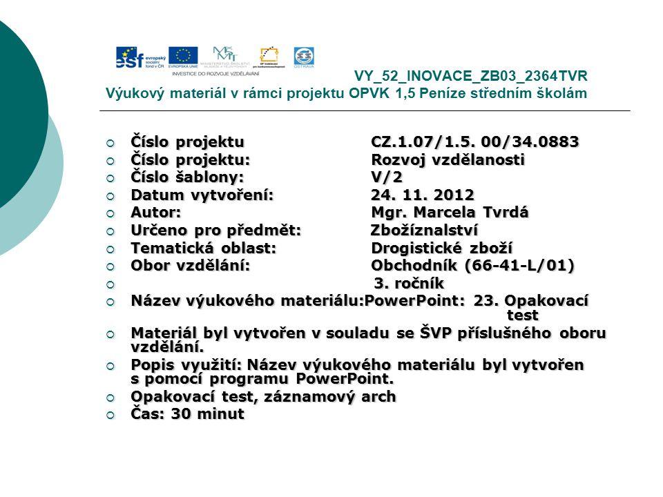 VY_52_INOVACE_ZB03_2364TVR Výukový materiál v rámci projektu OPVK 1,5 Peníze středním školám  Číslo projektuCZ.1.07/1.5.