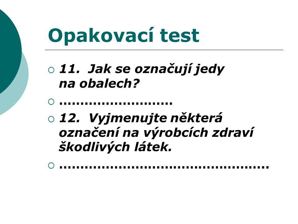 Opakovací test  11. Jak se označují jedy na obalech.