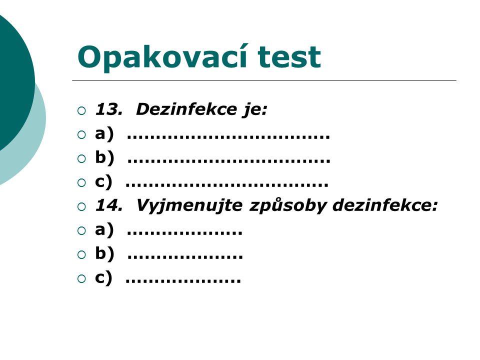 Opakovací test  13. Dezinfekce je:  a) ……………………………..