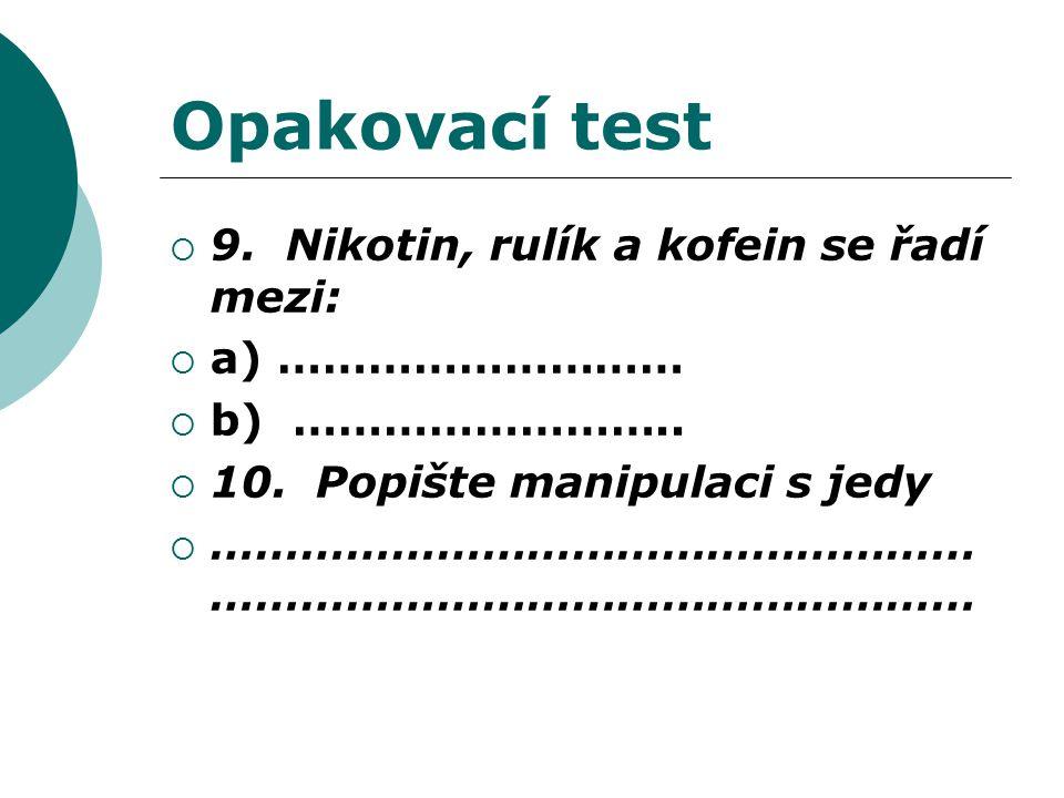 Opakovací test  9. Nikotin, rulík a kofein se řadí mezi:  a) ………………………  b) ……………………..