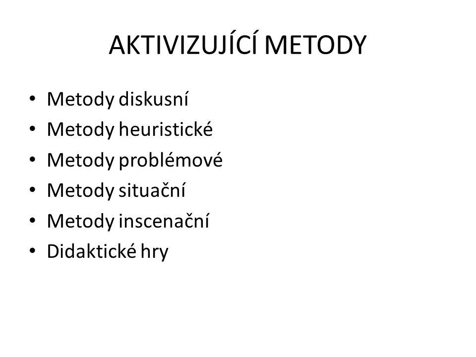 AKTIVIZUJÍCÍ METODY Metody diskusní Metody heuristické Metody problémové Metody situační Metody inscenační Didaktické hry