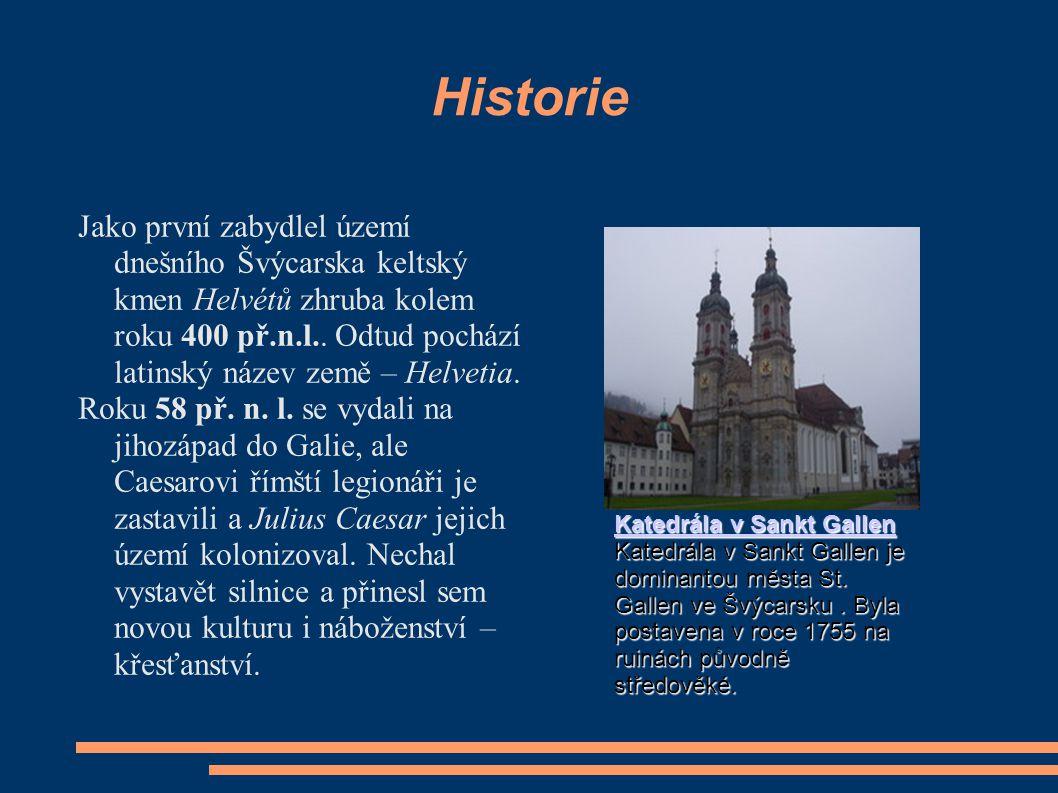 Historie Jako první zabydlel území dnešního Švýcarska keltský kmen Helvétů zhruba kolem roku 400 př.n.l.. Odtud pochází latinský název země – Helvetia