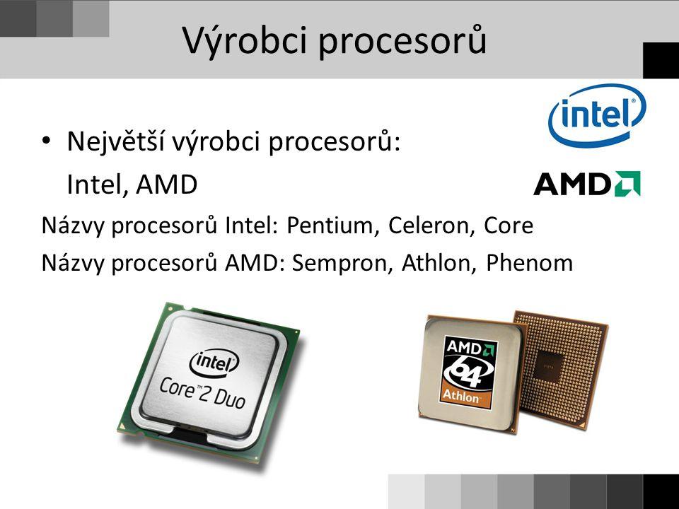 Největší výrobci procesorů: Intel, AMD Názvy procesorů Intel: Pentium, Celeron, Core Názvy procesorů AMD: Sempron, Athlon, Phenom Výrobci procesorů