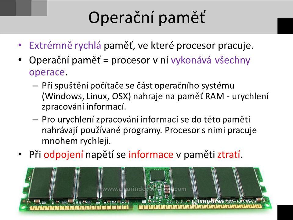 Operační paměť Extrémně rychlá paměť, ve které procesor pracuje. Operační paměť = procesor v ní vykonává všechny operace. – Při spuštění počítače se č
