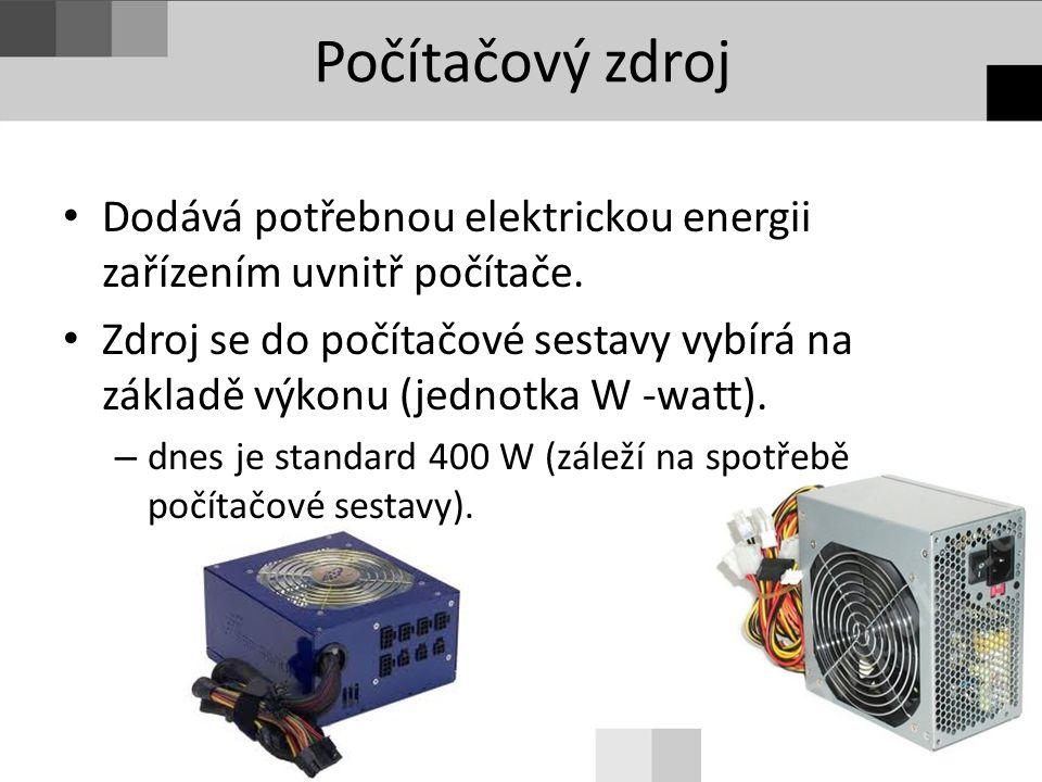 Počítačový zdroj Dodává potřebnou elektrickou energii zařízením uvnitř počítače. Zdroj se do počítačové sestavy vybírá na základě výkonu (jednotka W -