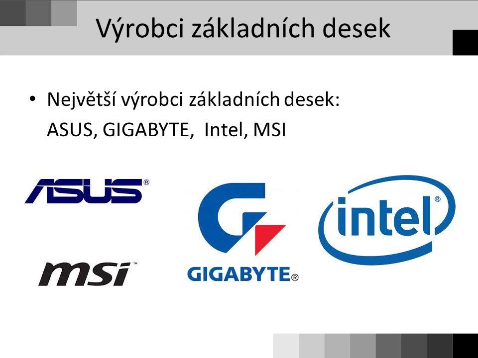 Výrobci základních desek Největší výrobci základních desek: ASUS, GIGABYTE, Intel, MSI