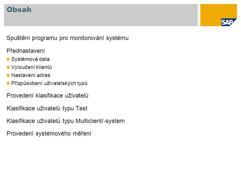 Obsah Spuštění programu pro monitorování systému Přednastavení Systémová data Vyloučení klientů Nastavení adres Přizpůsobení uživatelských typů Provedení klasifikace uživatelů Klasifikace uživatelů typu Test Klasifikace uživatelů typu Multiclient/-system Provedení systémového měření