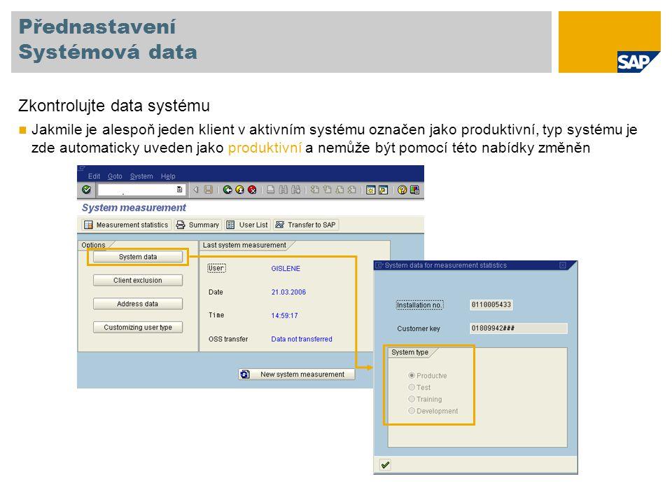Přednastavení Systémová data Zkontrolujte data systému Jakmile je alespoň jeden klient v aktivním systému označen jako produktivní, typ systému je zde automaticky uveden jako produktivní a nemůže být pomocí této nabídky změněn