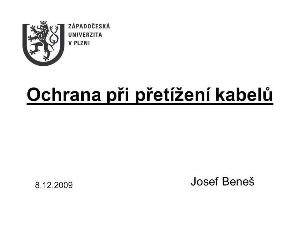 Ochrana při přetížení kabelů Josef Beneš 8.12.2009