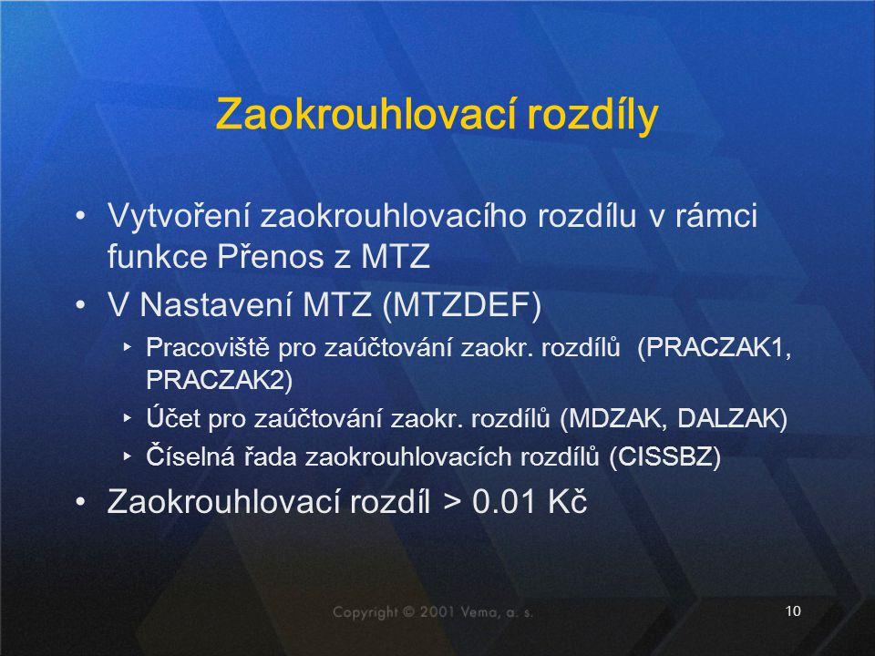 10 Zaokrouhlovací rozdíly Vytvoření zaokrouhlovacího rozdílu v rámci funkce Přenos z MTZ V Nastavení MTZ (MTZDEF) ▸Pracoviště pro zaúčtování zaokr. ro