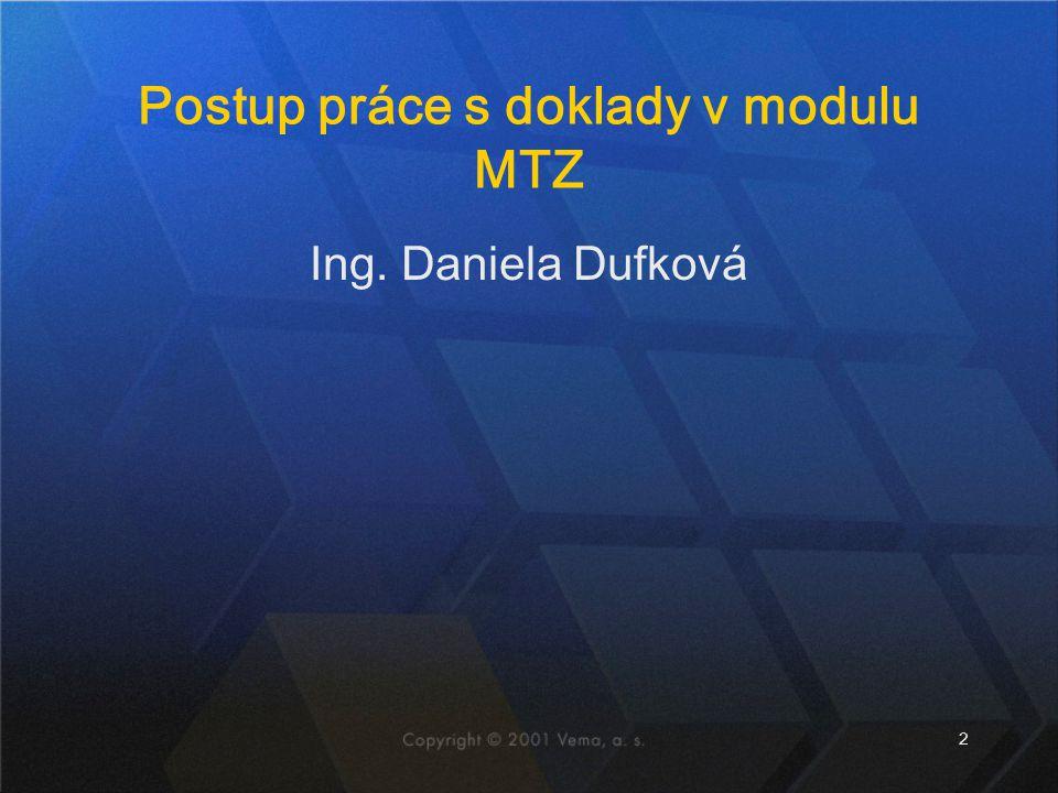 2 Postup práce s doklady v modulu MTZ Ing. Daniela Dufková