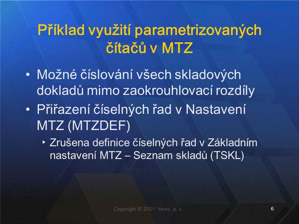 6 Příklad využití parametrizovaných čítačů v MTZ Možné číslování všech skladových dokladů mimo zaokrouhlovací rozdíly Přiřazení číselných řad v Nastav