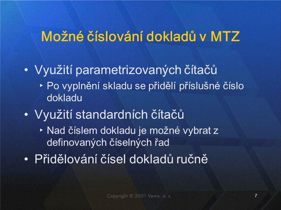 7 Možné číslování dokladů v MTZ Využití parametrizovaných čítačů ▸Po vyplnění skladu se přidělí příslušné číslo dokladu Využití standardních čítačů ▸N