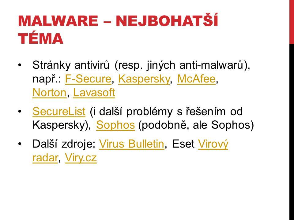 MALWARE – NEJBOHATŠÍ TÉMA Stránky antivirů (resp. jiných anti-malwarů), např.: F-Secure, Kaspersky, McAfee, Norton, LavasoftF-SecureKasperskyMcAfee No
