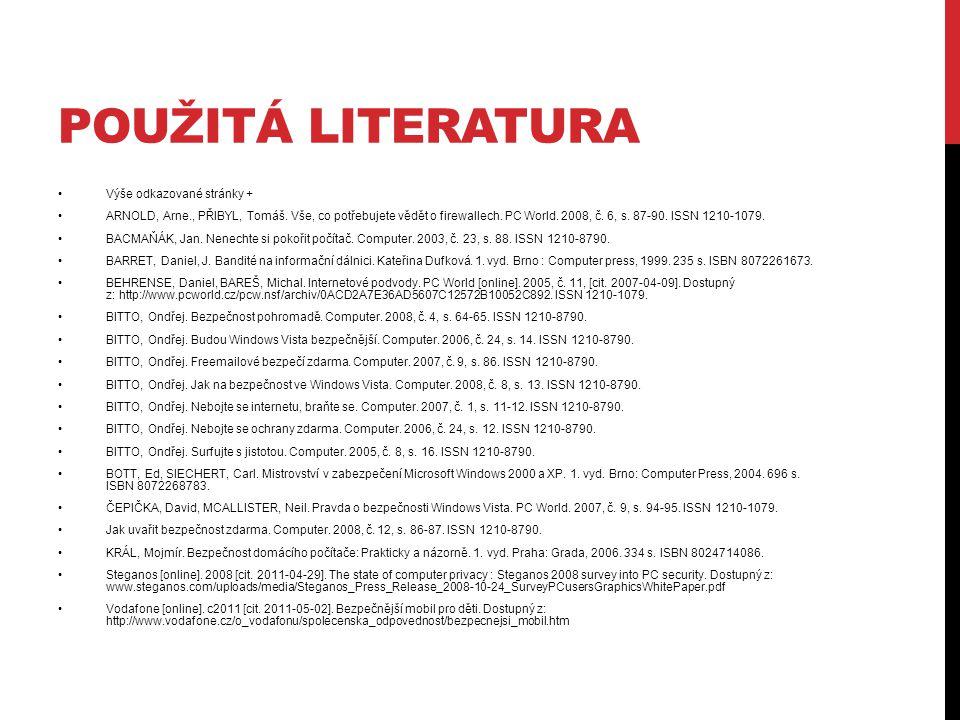 POUŽITÁ LITERATURA Výše odkazované stránky + ARNOLD, Arne., PŘIBYL, Tomáš. Vše, co potřebujete vědět o firewallech. PC World. 2008, č. 6, s. 87-90. IS