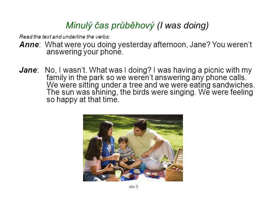Minulý čas průběhový (I was doing) Check your answers: Anne: What were you doing yesterday afternoon, Jane.